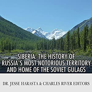 Siberia: The History of Russia's Most Notorious Territory and Home of the Soviet Gulags Hörbuch von  Charles River Editors, Dr. Jesse Harasta Gesprochen von: Jim D Johnston