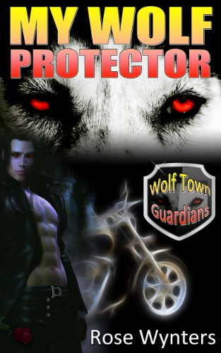 Rose Wynters - My Wolf Protector (Wolf Town Guardians Book 2)