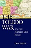The Toledo War: The First Michigan-Ohio Rivalry