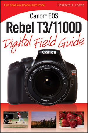 Canon EOS Rebel T3/1100D Digital Field Guide (Digital Field Guides)