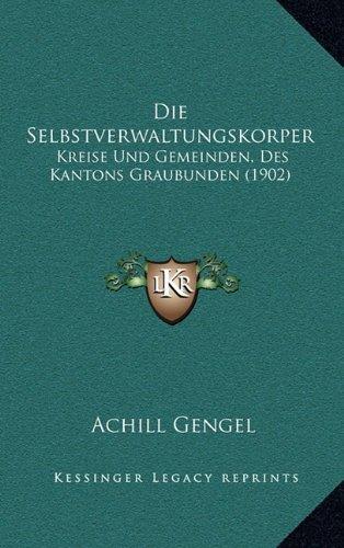 Die Selbstverwaltungskorper: Kreise Und Gemeinden, Des Kantons Graubunden (1902)