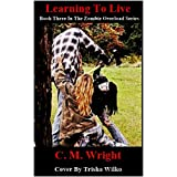 Learning To Live (Zombie Overload Series Book 3)