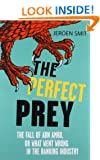The Perfect Prey: The fall of ABN Amro, or: what went wrong in the banking industry