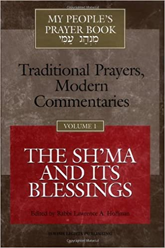 My People's Prayer Book, Vol. 1: TraditionalPrayers, Modern Commentaries--The Sh'ma and Its Blessings