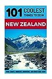 New Zealand: New Zealand Travel Guide: 101 Coolest Things to Do in New Zealand (New Zealand Travel Guide, Backpacking New Zealand, Budget Travel New ... Wellington, Queenstown, Christchurch)