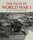 Max Arthur The Faces of World War I: The Great War in words & pictures