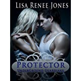 UNDERGROUND GUARDIANS: PROTECTOR (Underground Guardians 1)by Lisa Renee  Jones