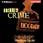 True Crime: Nathan Heller Series, Book 2 (       UNABRIDGED) by Max Allan Collins Narrated by Dan John Miller