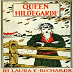 Queen Hildegarde: A Story For Girls | Laura E. Richards