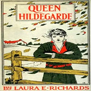 Queen Hildegarde: A Story For Girls | [Laura E. Richards]