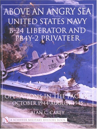 By Alan C. Carey Above an Angry Sea: United States Navy B-24 Liberator and PBY-2 Privateer Operations in the Pacific [Paperback]