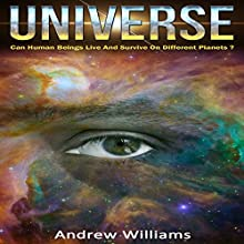Universe: Can Human Beings Live and Survive on Different Planets? Audiobook by Andrew Williams Narrated by Vanessa Moyen