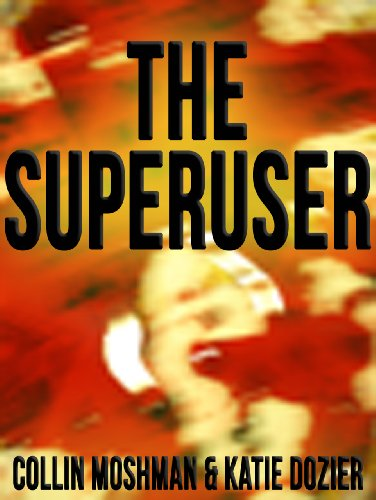 Kindle Nation Bargain Book Alert – The Superuser: A Grisham Stark Poker Murder Mystery (Action Suspense Thriller) by Collin Moshman, Katie Dozier – 4.8 stars on 5 Straight Rave Reviews, Just $2.99 on Kindle!