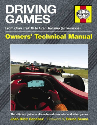 Driving Games Manual: The Ultimate Guide to All Car-Based Computer and Video Games. Joo Diniz Sanches
