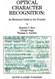 Optical Character Recognition: An Illustrated Guide to the Frontier (The Springer International Series in Engineering and Computer Science)