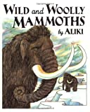 Wild and Woolly Mammoths: Revised Edition (Trophy Picture Books) (0064461793) by Aliki