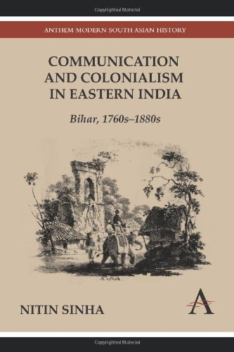 Communication and Colonialism in Eastern India: Bihar, 1760s-1880s (Anthem Modern South Asian History)