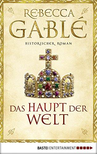 Das Haupt der Welt: Historischer Roman (Klassiker. Historischer Roman. Bastei Lübbe Taschenbücher)