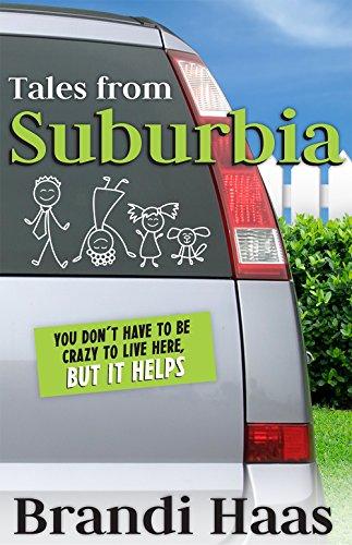 Tales from Suburbia: You Don't Have to Be Crazy to Live Here, but It Helps