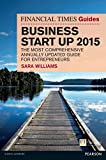 The Financial Times Guide to Business Start Up 2015: The most comprehensive annually updated guide for entrepreneurs (The FT Guides)