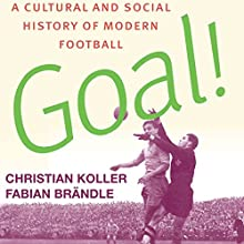 Goal!: A Cultural and Social History of Modern Football | Livre audio Auteur(s) : Christian Koller, Fabian Brandle Narrateur(s) : Emil N Gallina
