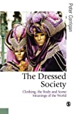 img - for The Dressed Society: Clothing, the Body and Some Meanings of the World (Published in association with Theory, Culture & Society) book / textbook / text book