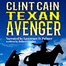 Clint Cain: The Texan Avenger Audiobook by Robert Hanlon Narrated by Lawrence D Palmer