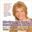 Minding the Body, Mending the Mind (       UNABRIDGED) by Joan Borysenko Narrated by Joan Borysenko