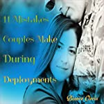 Eleven Mistakes Couples Make During Deployments | Bianca Clovis