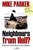 Mike Parker Neighbours from Hell?: English Attitudes to the Welsh