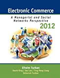 Electronic Commerce 2012: Managerial and Social Networks Perspectives (7th Edition) (0132145383) by Turban, Efraim