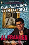 Rush Limbaugh is a Big Fat Idiot: And Other Observations (0141018410) by Franken, Al