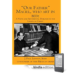 """Our Father"" Maciel, who art in Bed, a Naive and Sentimental Dubliner in the Legion of Christ"