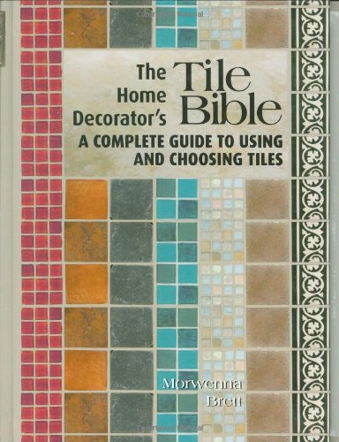 The Home Decorator's Tile Bible: A Complete Guide to Using and Choosing Tiles - Firefly Books - 1554073642 - ISBN: 1554073642 - ISBN-13: 9781554073641