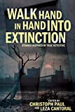 Walk Hand In Hand Into Extinction: Stories Inspired by True Detective