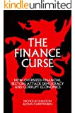 The Finance Curse: How Oversized Financial Sectors Attack Democracy and Corrupt Economics