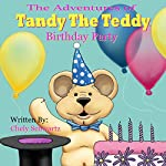 The Birthday Party: The Adventures of Tandy the Teddy, Book 2   Chely Schwartz