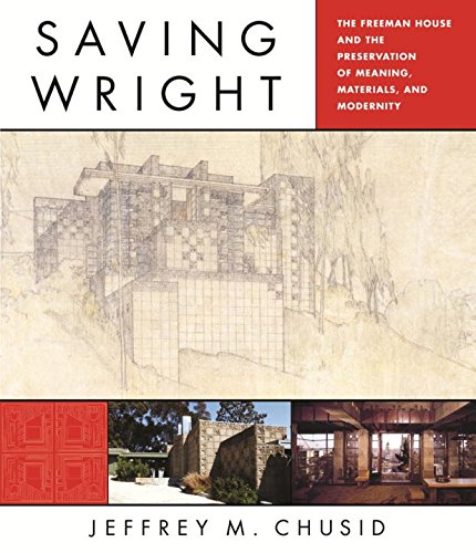 Saving Wright The Freeman House and the Preservation of Meaning, Materials, and Modernity [Chusid, Jeffrey M.] (Tapa Dura)