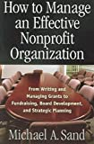 img - for By Michael A. Sand How to Manage an Effective Nonprofit Organization: From Writing, and Managing Grants to Fundraising, book / textbook / text book