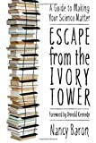 img - for Escape from the Ivory Tower: A Guide to Making Your Science Matter book / textbook / text book