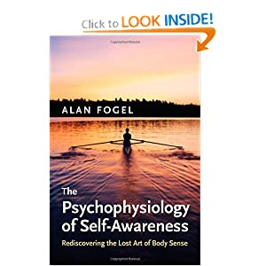 Download e-book The Psychophysiology of Self-Awareness: Rediscovering the Lost Art of Body Sense (Norton Series on Interpersonal Neurobiology)