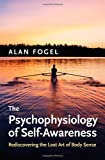The Psychophysiology of Self-Awareness: Rediscovering the Lost Art of Body Sense (Norton Series on Interpersonal Neurobiology (Hardcover))