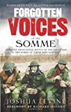 Joshua Levine Forgotten Voices of the Somme: The Most Devastating Battle of the Great War in the Words of Those Who Survived