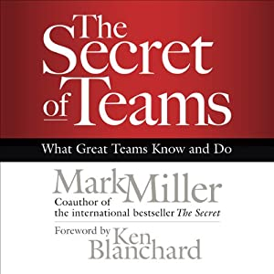 The Secret of Teams: What Great Teams Know and Do | [Mark Miller]