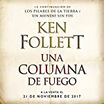 Una columna de fuego [A Column of Fire]: Saga Los pilares de la Tierra 3 [Pillars of the Earth, Book 3] | Ken Follett