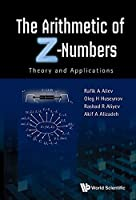 The Arithmetic of Z-Numbers: Theory and Applications Front Cover