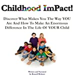 Childhood Impact: Discover What Makes You the Way You Are and How to Make an Enormous Difference in the Life of Your Child | Russell Webster,Cornelio Vincini