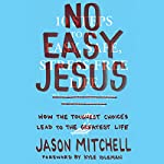 No Easy Jesus: How the Toughest Choices Lead to the Greatest Life | Jason Mitchell,Kyle Idleman