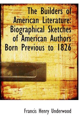 Los constructores de la literatura norteamericana: semblanzas de autores americanos nacidos antes de 1826