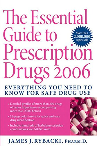 The Essential Guide to Prescription Drugs 2006: Everything You Need To Know For Safe Drug Use
